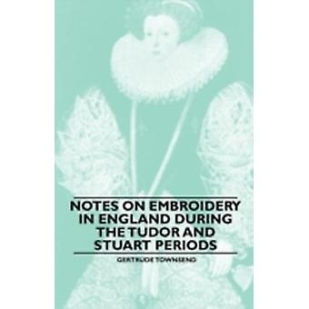 Notes on Embroidery in England during the Tudor And Stuart Periods by Townsend & Gertrude