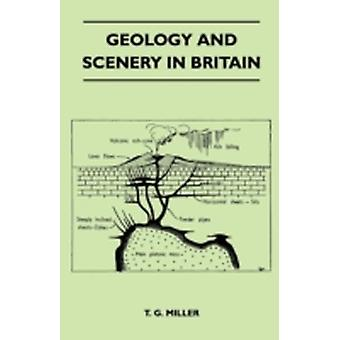Geology and Scenery in Britain by Miller & T. G.