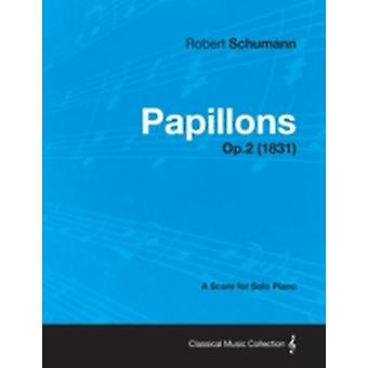 Papillons  A Score for Solo Piano Op.2 1831 by Schumann & Robert