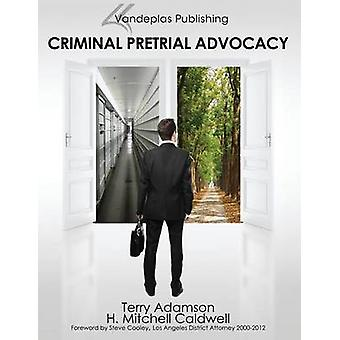 Criminal Pretrial Advocacy  First Edition 2013 by Adamson & Terry