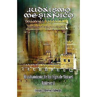 Judaismo Mesianico El Avivamiento de Los Hijos de Yisrael by BerriosZaborsky & Joseph S.