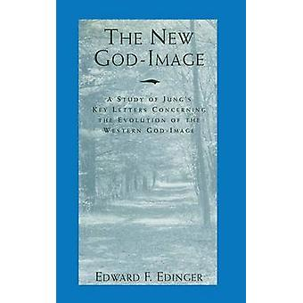 The New GodImage A Study of Jungs Key Letters Concerning the Evolution of the Western GodImage by Edinger & Edward F.