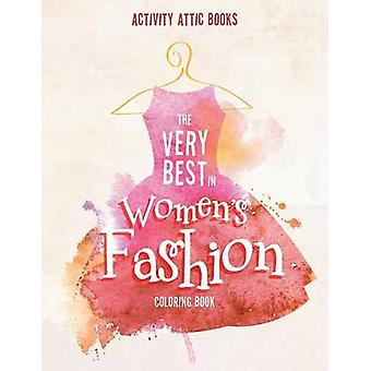 The Very Best in Womens Fashion Malbuch nach Aktivität Attic Books