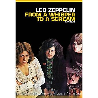 Led Zeppelin From a Whisper to a Scream Complete Guide to Their Music by Lewis & Dave