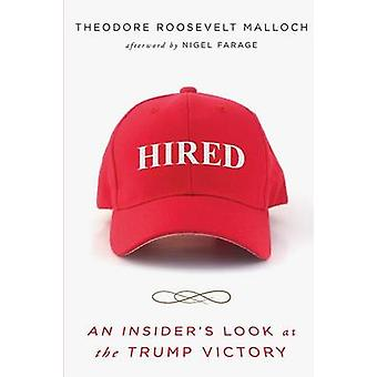 Hired An Insiders Look at the Trump Victory by Malloch & Theodore R.