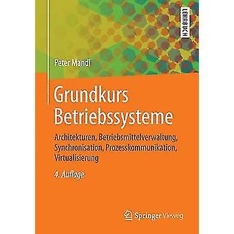 Grundkurs Betriebssysteme  Architekturen Betriebsmittelverwaltung Synchronisation Prozesskommunikation Virtualisierung by Mandl & Peter
