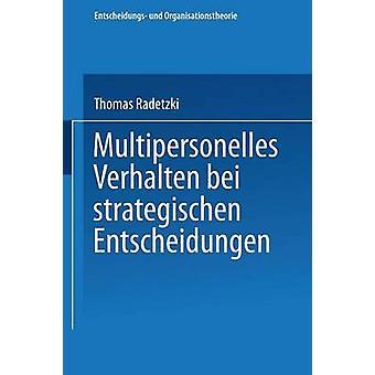 Multipersonelles Verhalten Bei Strategischen Entscheidungen by Radetzki & Thomas