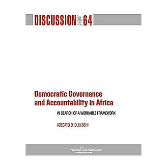 Democratic Governance and Accountability in Africa In Search of a Workable Framework by Olukoshi & Adebayo O.