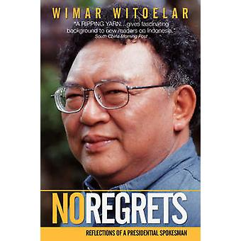 No Regrets Reflections of a Presidential Spokesman by Witoelar & Wimar
