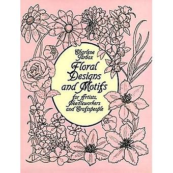 Floral Designs and Motifs for Artists Needleworkers and Craftspeople by Charlene Tarbox