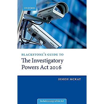 Blackstone's Guide to the Investigatory Powers Act 2016 by Simon McKa