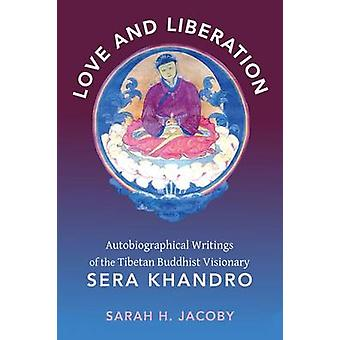 Love and Liberation - Autobiographical Writings of the Tibetan Buddhis