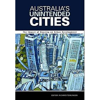 Australia's Unintended Cities - The Impact of Housing on Urban Develop