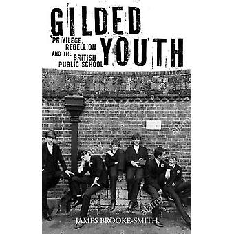 Gilded Youth - Privilege - Rebellion and the British Public School by