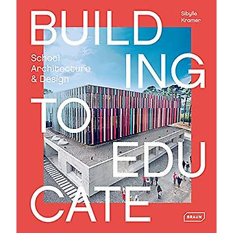 Building to Educate - School Architecture & Design by Sibylle Kram