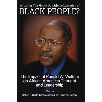 What Has This Got to Do with the Liberation of Black People?: The Impact of Ronald W. Walters on African American...