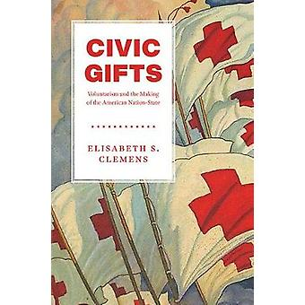 Civic Gifts - Voluntarism and the Making of the American Nation-State