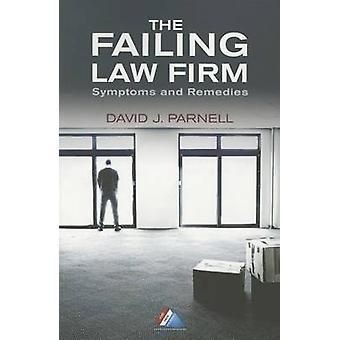 The Failing Law Firm - Symptoms and Remedies by Parnell David J 1973-