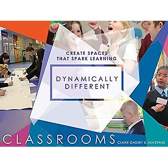 Dynamically Different Classrooms - Create spaces that spark learning b