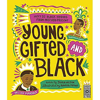 Young Gifted and Black - Meet 52 Black Heroes from Past and Present by