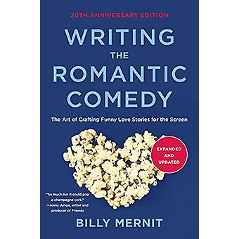 Writing The Romantic Comedy - 20th Anniversary Expanded and Updated E
