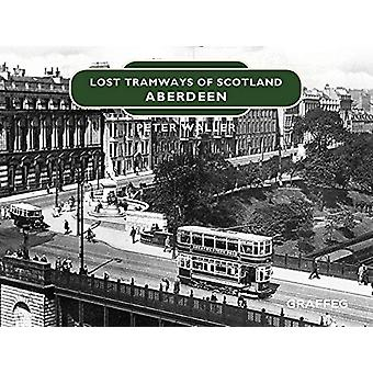 Lost Tramways of Scotland - Aberdeen by Peter Waller - 9781912654413 B