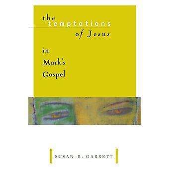 Temptations of Jesus in Mark's Gospel by Susan R. Garrett - 978080284
