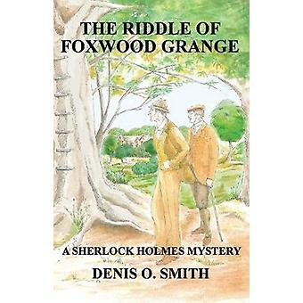 Riddle of Foxwood Grange - A New Sherlock Holmes Mystery by Denis O S