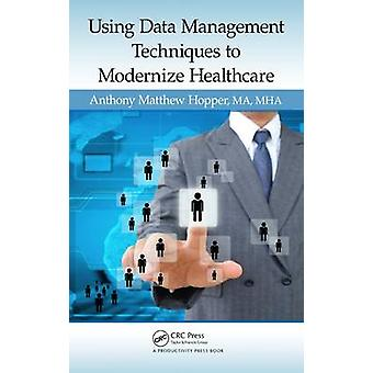 Using Data Management Techniques to Modernize Healthcare by Anthony M