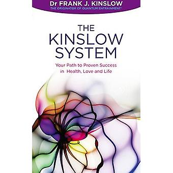 The Kinslow System  Your Path to Proven Success in Health Love and Life by Dr Frank J Kinslow