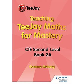 Teaching TeeJay Maths for Mastery CfE Second Level Book 2 A by Gemma Meharg