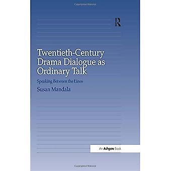 Twentieth-Century Drama Dialogue as Ordinary Talk: Speaking Between the Lines