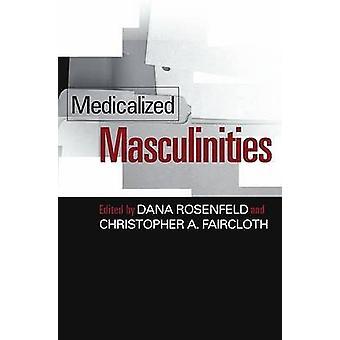 Medikalisiert Männlichkeiten (kommentierte Ausgabe) von Dana Rosenfeld - Chr