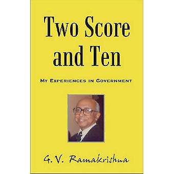Two Score and Ten - My Experiences in Government by G.V. Ramakrishna -