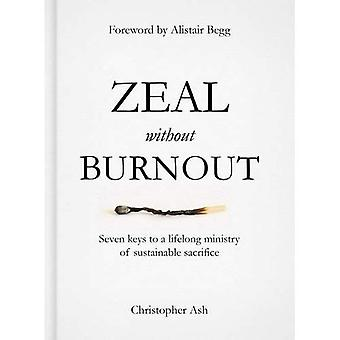 Zeal Without Burnout: Seven Keys to a Lifelong Ministry of Sustainable Sacrifice