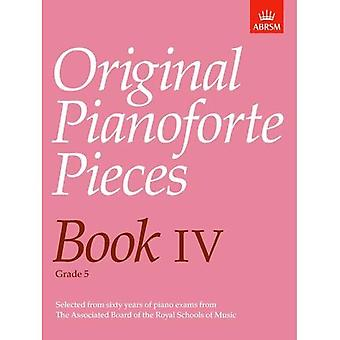 Pezzi di Pianoforte originali, libro IV: BK 4 (pezzi di Pianoforte originali (ABRSM))