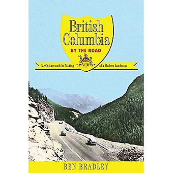 British Columbia door onderweg: auto cultuur en het maken van een moderne landschap