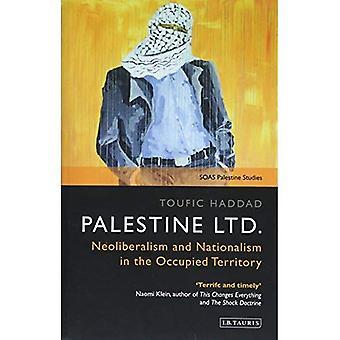 Palestine Ltd.: Néolibéralisme et nationalisme dans le territoire occupé (SOAS Palestine Studies)