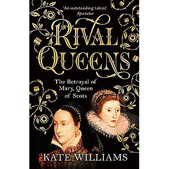 Rival Queens - The Betrayal of Mary - Queen of Scots by Rival Queens -