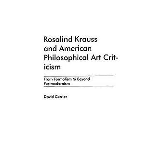 Rosalind Krauss and American Philosophical Art Criticism From Formalism to Beyond Postmodernism by Carrier & David