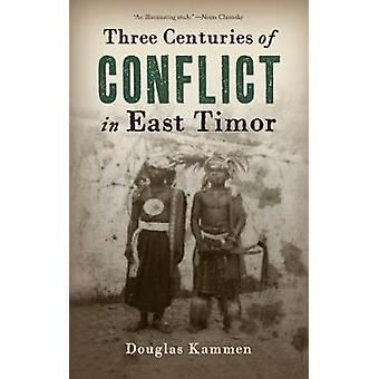 Three Centuries of Conflict in East Timor by Kammen & Douglas