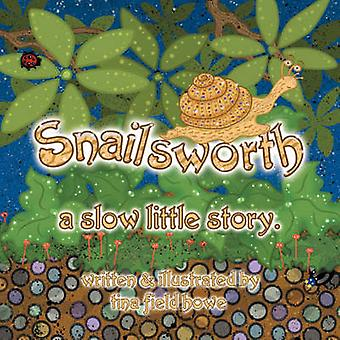 Snailsworth a slow little story by Howe & Tina & Field