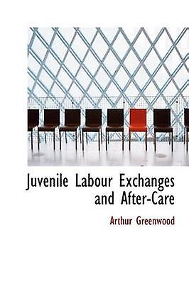 Juvenile Labour Exchanges and AfterCare by Greenwood & Arthur