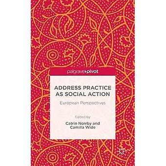 Address Practice As Social Action European Perspectives by Norrby & Catrin