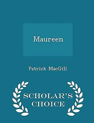 Maureen  Scholars Choice Edition by MacGill & Patrick