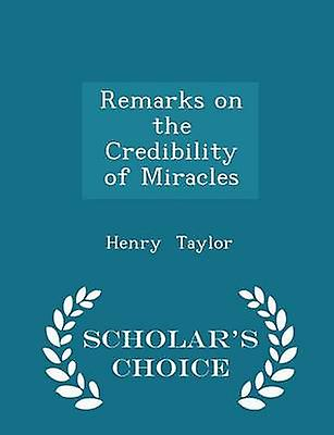 Remarks on the Credibility of Miracles  Scholars Choice Edition by Taylor & Henry