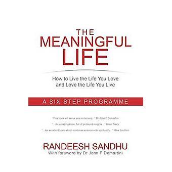 意味のある人生は、あなたが愛する人生を生きるためにどのようにあなたはサンデュ & Randeesh によって6ステップのプログラムを生きています