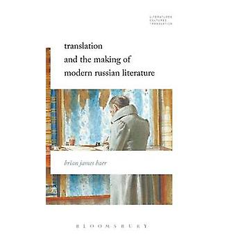 Translation and the Making of Modern Russian Literature by Baer & Brian James