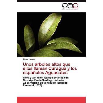 Unos Arboles Altos Que Ellos Llaman Curagua y Los Espanoles Aguacates by Lamas & Alkys