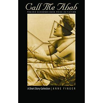 Call Me Ahab - A Short Story Collection by Anne Finger - 9780803225336